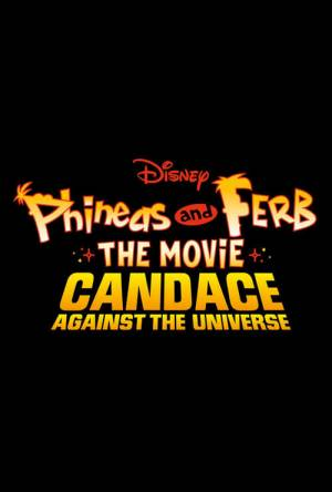 Movie poster of Phineas and Ferb  The Movie Candace Against the Universe