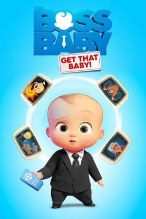 Movie poster of The Boss Baby: Get That Baby!